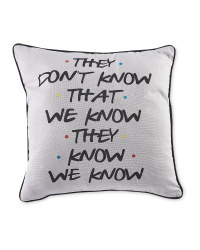 Friends They Don't Know Cushion